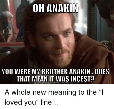 Incest Memes - oh anakin vou were my brother anakindoes that mean it was incest download meme generator from