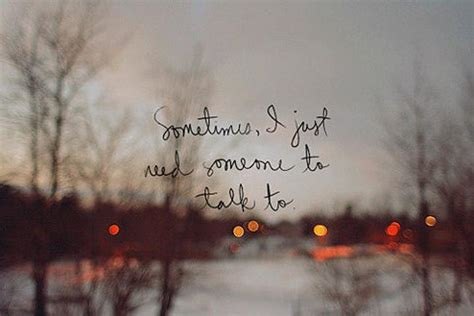 Someone To Talk To Quotes Tumblr