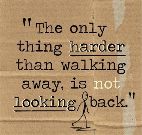 Walking Away And Not Looking Back Quotes