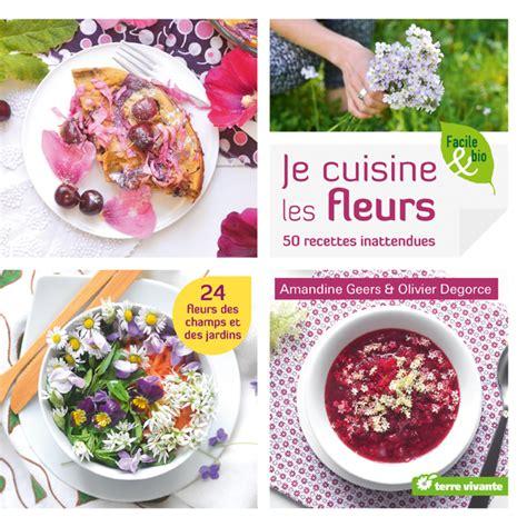 cuisine des fleurs je cuisine les fleurs amandine geers olivier degorce