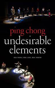 Undesirable Elements By By Ping Chong