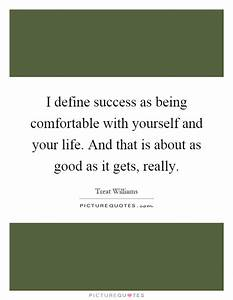 I define success as being comfortable with yourself and ...