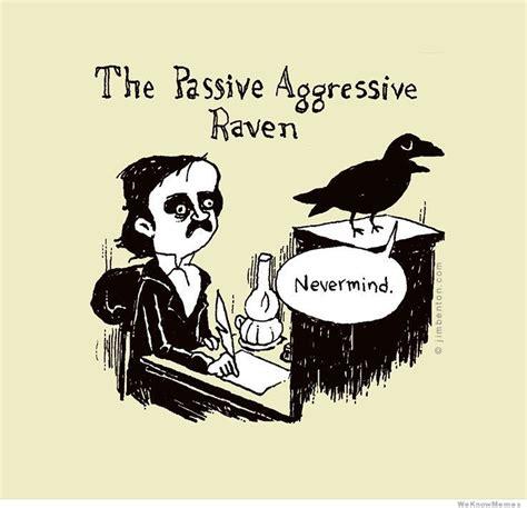 Passive Aggressive Memes - the passive aggressive raven meme collection