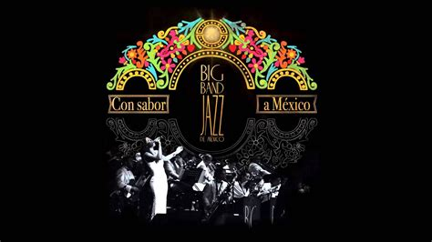 big band jazz de mexico sabor  mi youtube