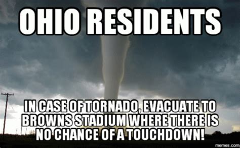Ohio Memes - ohio residents in case of tornado evacuate to browns stadium where there is no chance of a