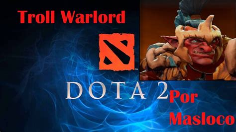 dota 2 gameplay con troll warlord comentado espa 241 ol youtube