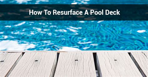 how to resurface a pool deck pools