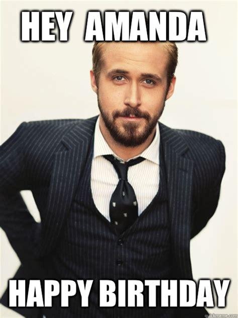 Happy Birthday Memes - hey amanda happy birthday ryan gosling happy birthday quickmeme