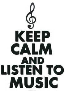 keep calm and listen to music | Keep Calm And ...