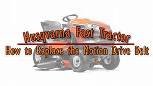 Husqvarna Fast Tractor  How To Replace The Motion Drive Belt