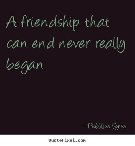 Long Quotes About Friendships Ending