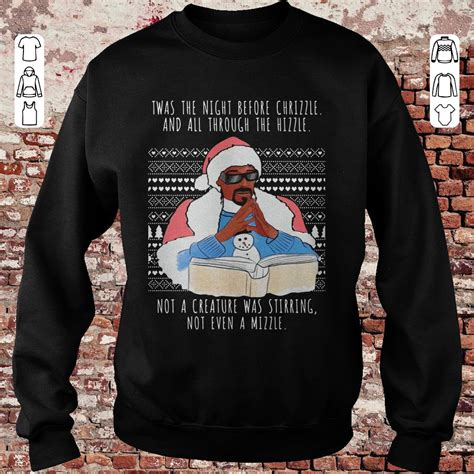 twas the night before christmas sound bit snoop dogg twas the before chrizzle and all through the hizzle shirt