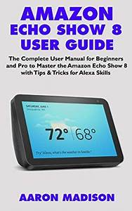 Read Online Amazon Echo Show 8 User Guide  The Complete