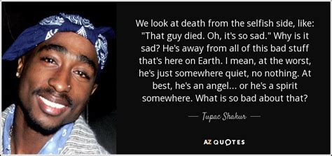 tupac shakur quote    death   selfish side