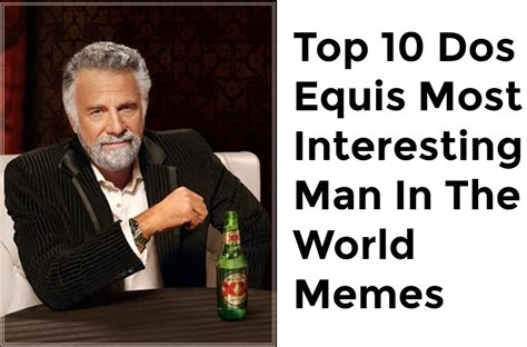 Most Amazing Man In The World Meme - top 10 dos equis most interesting man in the world memes youtube