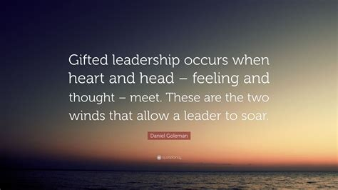 Daniel Goleman Quote Ted Leadership Occurs When Heart