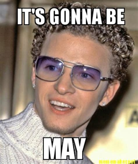 Justin Timberlake May Meme - justin timberlake meme its gonna be may www pixshark com images galleries with a bite