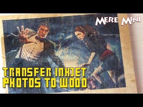 transfer  inkjet photo  wood youtube