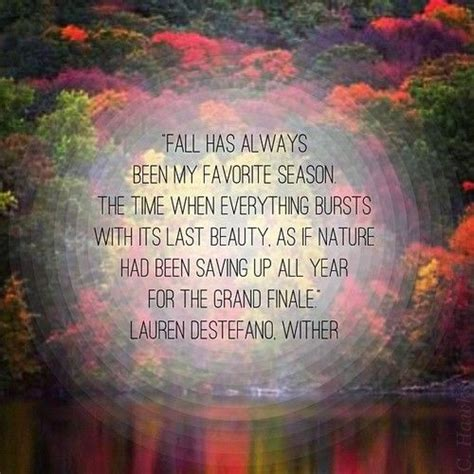 fall season quotes fall has always been my favorite season the time when everything bursts with its last beauty