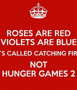 Roses Are Red Violets Are Blue Its Called Catching Fire