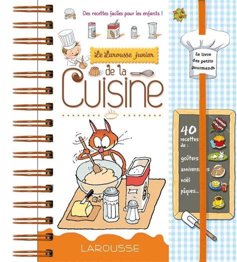 larousse de la cuisine livre larousse junior de la cuisine des recettes faciles