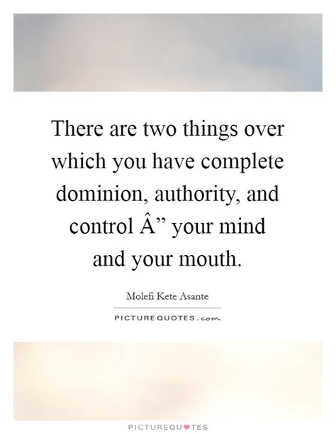 To Have Complete Control Over Something