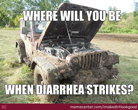 Mudding Memes Mudding Is A Bad Idea By Imakedirtlookgood Meme Center