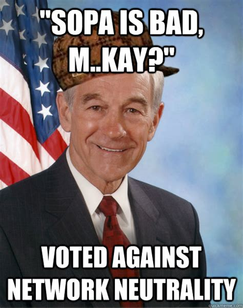 Net Neutrality Memes - quot sopa is bad m kay quot voted against network neutrality scumbag ron paul quickmeme