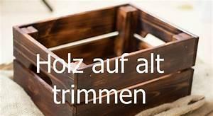 Holz Auf Alt Trimmen : holz altern lassen auf alt trimmen neue m bel antik ~ Michelbontemps.com Haus und Dekorationen