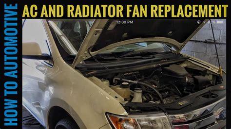 replace  radiator  ac fan    ford edge