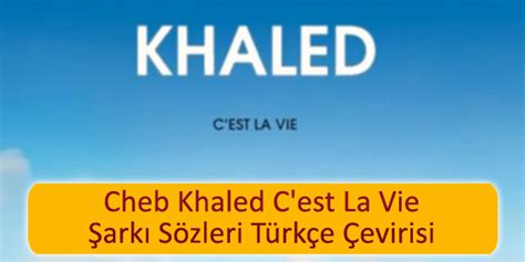 cheb khaled c est la vie şarkı s 246 zleri t 252 rk 231 e 199 evirisi