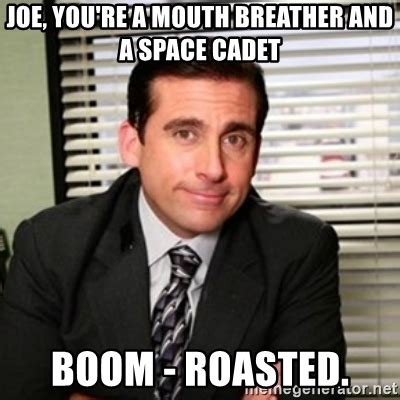 Mouth Breather Meme - joe you re a mouth breather and a space cadet boom roasted michael scott meme generator