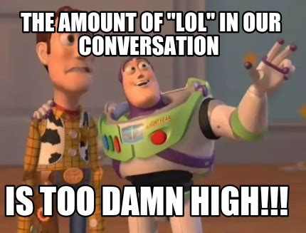 Damn Lol Memes - meme creator the amount of quot lol quot in our conversation is too damn high meme generator at