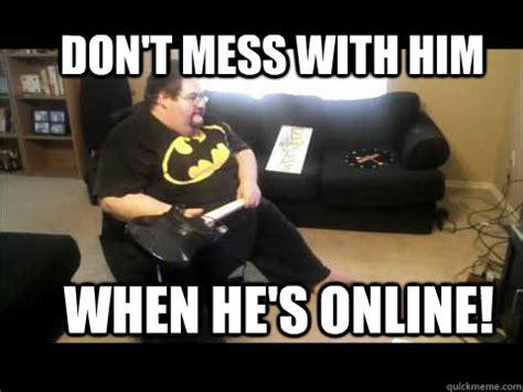Fat Guy Meme - don t mess with him when he s online fat man meme quickmeme