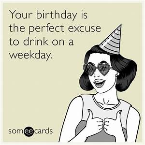 Your birthday is the perfect excuse to drink on a weekday ...