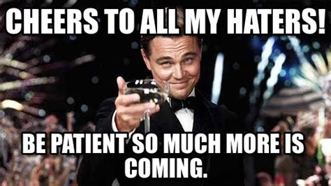 Memes For Haters - cheers to all my haters congratulations meme on memegen