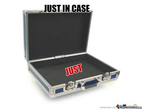 Meme Case - just in case by meedoo99 meme center
