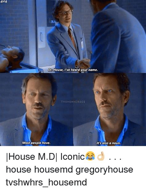 House Md Memes - 4x14 dr house i ve heard your name tv show heroes most people have it s also a noun house md