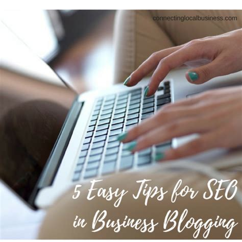 seo in business 5 easy tips for seo in business blogging connecting