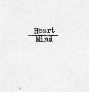 Heart Over Mind Quotes Quotesgram