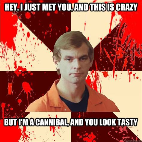 Cannibal Meme - 125 best images about killer humor on pinterest funny jokes and jeffrey dahmer