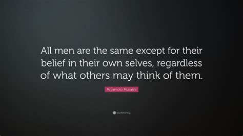"""Miyamoto Musashi Quote """"all Men Are The Same Except For"""