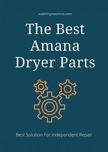 Best Amana Dryer Parts Of 2020  U2013 Reviews And Buyer U0026 39 S Guide