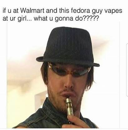 Fedora Guy Vapes Memes Walmart Vape Meme