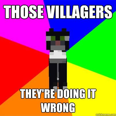 Funny Villager Memes - those villagers they re doing it wrong minecraft business cat quickmeme