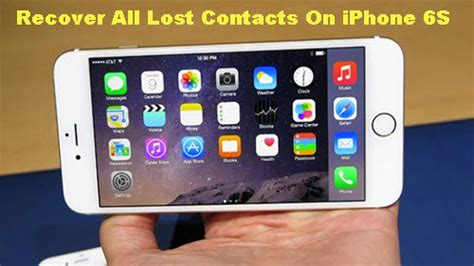 lost contacts on iphone recover all lost contacts on my iphone 6s