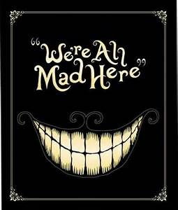 We're all mad here | Picture Quotes