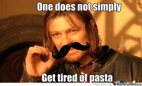 Pasta Memes - everytime someone tells me they got tired of pasta by rivve meme center