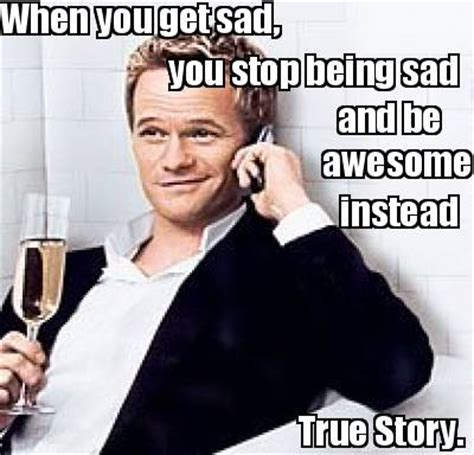 Meme Story Maker - meme creator when you get sad you stop being sad true story and be awesome instead meme