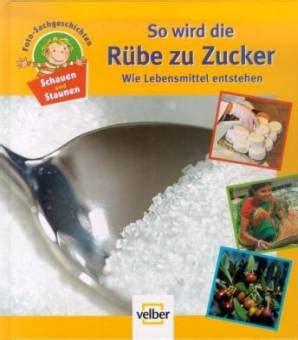 So Wird Die Rübe Zu Zucker  Wie Lebensmittel Entstehen